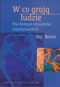 W co grają ludzie Psychologia stosunków międzyludzkich - Eric Berne | mała okładka