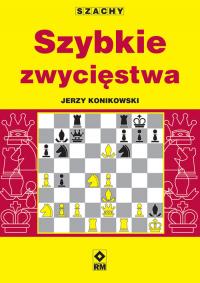 Szachy Szybkie zwycięstwa - Jerzy Konikowski | mała okładka