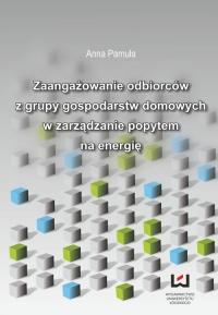 Zaangażowanie odbiorców z grupy gospodarstw domowych w zarządzanie popytem na energię - Anna Pamuła | mała okładka