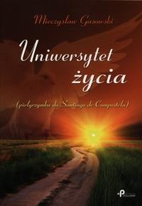 Uniwersytet życia Pielgrzymka do Santiago de Compostela - Mieczysław Gasowski | mała okładka