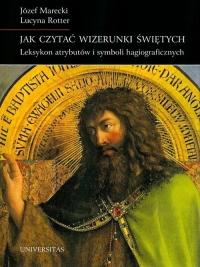 Jak czytać wizerunki świętych Leksykon atrybutów i symboli hagiograficznych - Marecki Józef, Rotter Lucyna | mała okładka