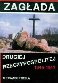 Zagłada Drugiej Rzeczypospolitej 1945-1947 - Aleksander Gella   mała okładka