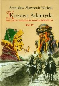 Kresowa Atlantyda Tom 4 Historia i mitologia miast kresowych. Kołomyja, Żabie, Dobromil - Nicieja Stanisław Sławomir | mała okładka