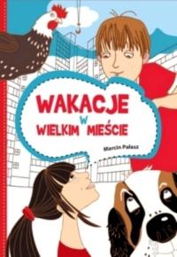 Wakacje w wielkim mieście - Marcin Pałasz | mała okładka