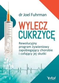 Wylecz cukrzycę Rewolucyjny program żywieniowy zapobiegający chorobie i cofający jej skutki - Joel Fuhrman   mała okładka