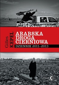 Arabska droga cierniowa Dziennik 2011-2013 - Gilles Kepel | mała okładka