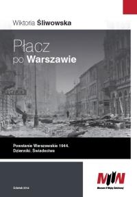 Płacz po Warszawie Powstanie Warszawskie 1944 Dzienniki. Świadectwa - zbiorowa Praca | mała okładka