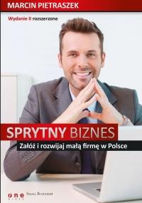 Sprytny biznes Załóż i rozwijaj małą firmę w Polsce. - Marcin Pietraszek | mała okładka