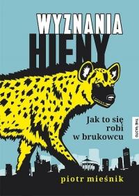 Wyznania hieny Jak to się robi w brukowcu - Piotr Mieśnik   mała okładka
