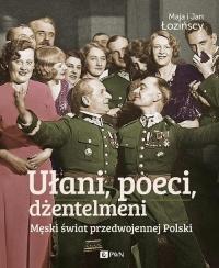 Ułani, poeci, dżentelmeni Męski świat w przedwojennej Polsce. - Łozińska Maja, Łoziński Jan | mała okładka