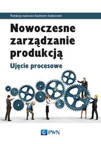 Nowoczesne zarządzanie produkcją Ujęcie procesowe -  | mała okładka