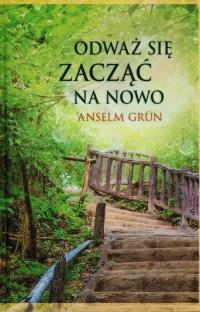 Odważ się zacząć na nowo - Anselm Grun | mała okładka