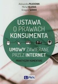 Ustawa o prawach konsumenta Umowy zawierane przez internet - Płucienik Aleksandra, Kluska Michał, Wanio Grzegorz | mała okładka