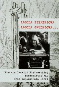Jagoda sierpniowa Jagoda grudniowa Wiersze Jadwigi Piątkowskiej maszynistki MKS oraz wspomnienia córki - Ewa Korczyńska   mała okładka