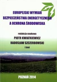 Europejski wymiar bezpieczeństwa energetycznego a ochrona środowiska - zbiorowa Praca | mała okładka