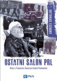 Ostatni salon PRL Rzecz o Franciszku  Xawerym hrabim Pusłowskim. - Andrzej Chwalba | mała okładka