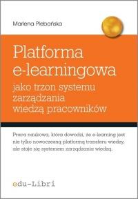 Platforma e-learningowa jako trzon systemu zarządzania wiedzą pracowników - Marlena Plebańska | mała okładka