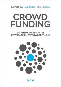 Crowdfunding Zrealizuj swój pomysł ze wsparciem cyfrowego Tłumu - Bartosz Filip Malinowski, Marcin Giełzak | mała okładka