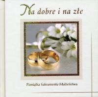 Na dobre i na złe Pamiątka Sakramentu Małżeństwa - zbiorowa Praca | mała okładka