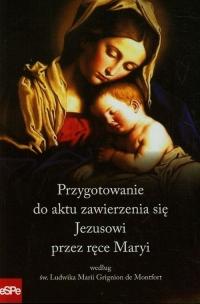 Przygotowanie do aktu zawierzenia się Jezusowi przez ręce Maryi według św. Ludwika Marii Grignion de Montfort -  | mała okładka