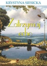 Zatrzymaj echo - Krystyna Siesicka | mała okładka