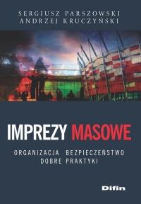 Imprezy masowe Organizacja, bezpieczeństwo, dobre praktyki - Parszowski Sergiusz, Kruczyński Andrzej | mała okładka