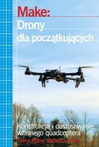 Make: Drony dla początkujących Konstrukcja i dostosowanie własnego quadcoptera - Kilby Terry, Kilby Belinda | mała okładka