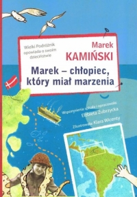 Marek chłopiec który miał marzenia Wielki Podróżnik opowiada o swoim dzieciństwie - Marek Kamiński | mała okładka