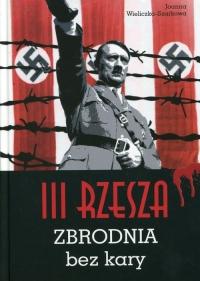 III Rzesza Zbrodnia bez kary - Joanna Wieliczka-Szarkowa | mała okładka