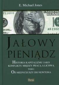 Jałowy pieniądz Historia kapitalizmu jako konfliktu między pracą a lichwą Tom 1 Od Medyceuszy do Newtona - E.Michael Jones   mała okładka