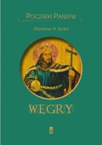 Początki państw. Węgry - Stanisław Sroka | mała okładka