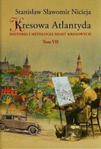 Kresowa Atlantyda Tom 7 Historia i mitologia miast kresowych - Nicieja Stanisław Sławomir | mała okładka