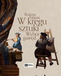 W kręgu sztuki Wybór gawęd - Bożena Fabiani | mała okładka