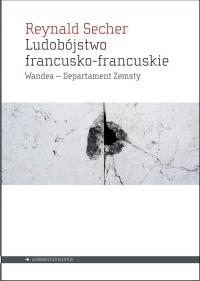 Ludobójstwo francusko-francuskie Wandea – Departament Zemsty - Reynald Secher   mała okładka