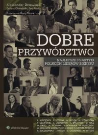 Dobre przywództwo Najlepsze praktyki polskich liderów biznesu - Blanchard Ken, Chełmiński Dariusz, Drzewiecki Aleksander, Kubica Ewa | mała okładka