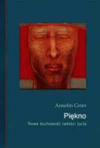 Piękno Nowa duchowość radości i życia - Anselm Grun | mała okładka