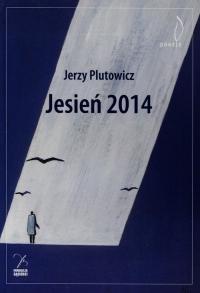 Jesień 2014 - Jerzy Plutowicz   mała okładka
