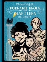 Porwanie króla czyli Olaf i Lena na tropie - Michał Wójcik | mała okładka