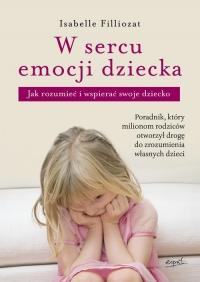 W sercu emocji dziecka Jak rozumieć i wspierać swoje dziecko - Isabelle Filliozat   mała okładka