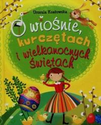 O wiośnie kurczętach i wielkanocnych świętach - Urszula Kozłowska   mała okładka
