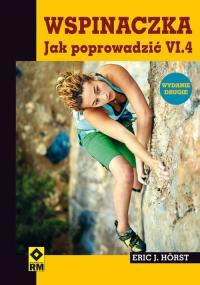 Wspinaczka. Jak poprowadzić VI.4 - Horst Eric J. | mała okładka