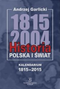 Historia Polska i świat 1815-2004 Kalendarium 1815-2015 - Andrzej Garlicki   mała okładka