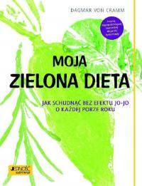 Moja zielona dieta Jak schudnąć bez efektu jo-jo o każdej porze roku - Dagmar Cramm | mała okładka