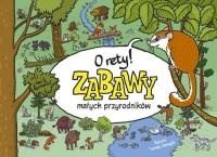 O rety! Zabawy małych przyrodników - Tomasz Samojlik | mała okładka