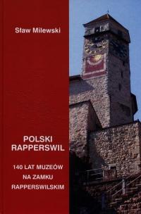 Polski Rapperswil 140 lat muzeów na zamku Rapperswilskim - Sław Milewski | mała okładka