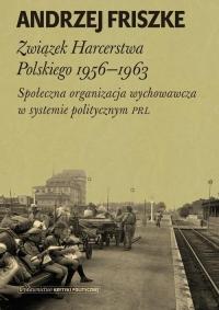 Związek Harcerstwa Polskiego 1956-1963 Społeczna organizacja wychowawcza w systemie politycznym PRL - Andrzej Friszke | mała okładka
