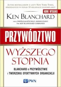 Przywództwo wyższego stopnia Blanchard o przywództwie i tworzeniu efektywnych organizacji - Ken Blanchard   mała okładka