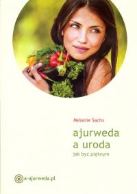 Ajurweda a uroda Jak być pięknym - Melanie Sachs | mała okładka