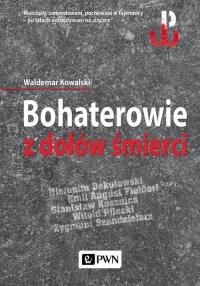 Bohaterowie z dołów śmierci - Waldemar Kowalski | mała okładka