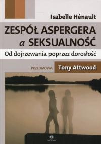 Zespół Aspergera a seksualność Od dojrzewania poprzez dorosłość - Isabelle Henault   mała okładka